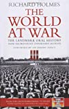 The World at War: The Landmark Oral History from the Previously Unpublished Archives