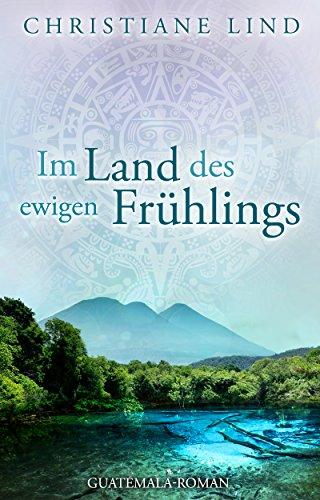 Livres Couvertures de Im Land des ewigen Frühlings: Guatemala-Roman