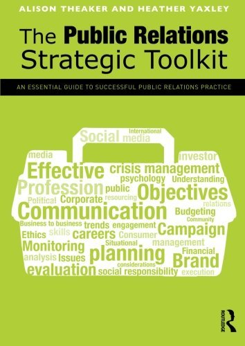 The Public Relations Strategic Toolkit: An Essential Guide to Successful Public Relations Practice by Alison Theaker (2012-09-12)