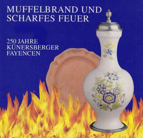 Muffelbrand und scharfes Feuer: 250 Jahre Künersberger Fayencen