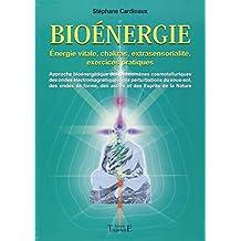 Bioénergie - Énergies vitales, chakras, extra sensorialité, exercices pratiques