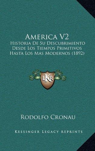 America V2: Historia de Su Descubrimiento Desde Los Tiempos Primitivos Hasta Los Mas Modernos (1892)