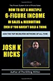 How To Get A Multiple 6-Figure Income In Sales & Recruiting: Even If You Haven't Sold A Thing