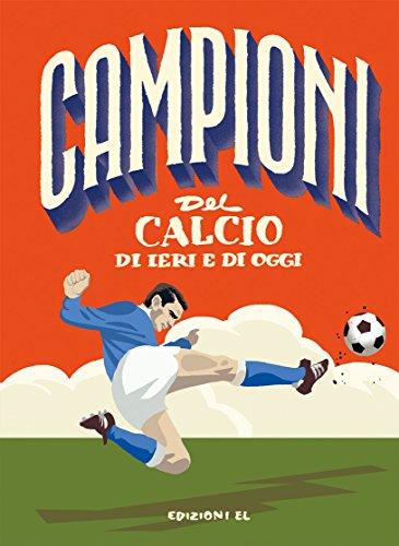 Campioni del calcio di ieri e oggi. Ediz. a colori di Mark Menozzi,G. Ferrario