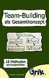 Team-Building als Gesamtkonzept: 16 Methoden pro Gruppenphase, um einfach vom Einzelnen zur arbeitenden Gruppe zu gelangen