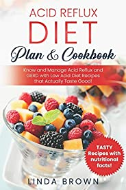 Acid Reflux Diet Plan & Cookbook: Know and Manage Acid Reflux and GERD with Low Acid Diet Recipes that Act