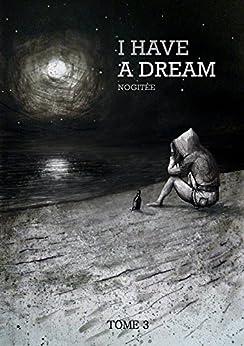 I HAVE A DREAM Tome 3 par [Nogitée]