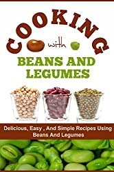 Cooking With Beans and Legumes: The Best, Simple, and Easiest Recipe Meals with Beans and Legumes (English Edition)