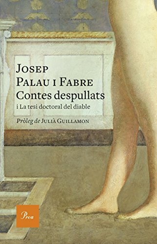 Contes despullats: i La tesi doctoral del diable. Pròleg de Julià Guillamon (Catalan Edition)