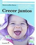 Crecer juntos : una propuesta para aquellas personas que han decidido ser madres y padres, desde un enfoque real, práctico y divertid