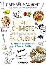 Le petit chimiste (très) gourmand en cuisine - 30 recettes et expériences à faire en famille de Raphaël Haumont