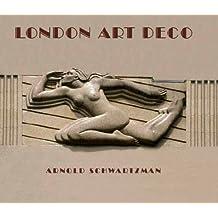 London Art Deco by Arnold Schwartzman (2010-09-02)