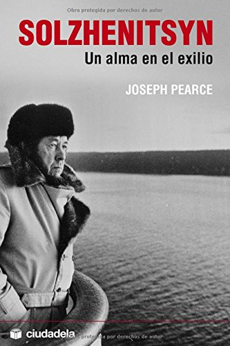 Solzhenitsyn: Un alma en el exilio (Ensayo) por Joseph Pearce