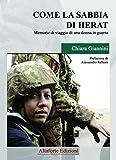 Come la sabbia di Herat. Memorie di viaggio di una donna in guerra