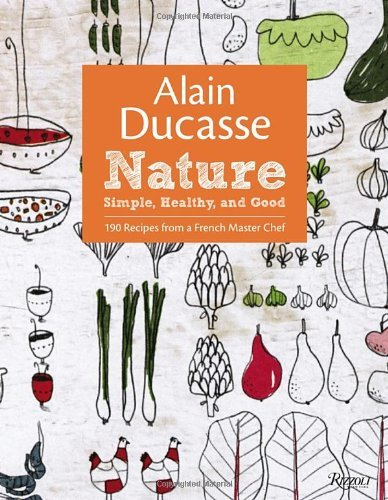 Portada del libro Alain Ducasse Nature: Simple, Healthy, and Good by Alain Ducasse (21-Feb-2012) Hardcover