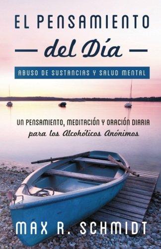 El Pensamiento del Día: Un pensamiento, meditación y oración para los Alcohólicos Anónimos (Abuso de sustancias y salud mental)