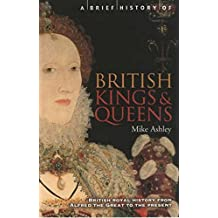 A Brief History of British Kings & Queens (Brief Histories)