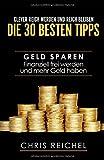 Clever Reich werden und reich bleiben Die 30 besten Tipps: Geld sparen Finanziell frei werden und mehr Geld haben