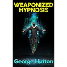 Weaponized Hypnosis: Your Mind Is Private Property - Trespassers Will Be Shot