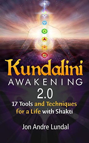 Kundalini Awakening 2.0: 17 Tools and Techniques For a Life With Shakti (English Edition)