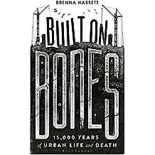 Built on Bones: 15,000 Years of Urban Life and Death (Bloomsbury Sigma)
