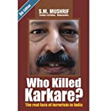 Who Killed Karkare?: The Real Face of Terrorism in India