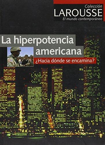 La hiperpotencia americana/ American Hyperpower: Hacia donde se encamina? (Larousse Coleccion El Mundo Contemporaneo)