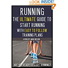 Running: The ultimate guide to start running with easy to follow training plans for beginners (running for beginners, running books, marathon training. training, 3k training, 5 and 10k training)