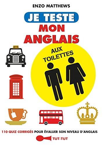 Je teste mon anglais aux toilettes: 110 quiz corrigés pour évaluer son niveau d'anglais par Enzo Matthews