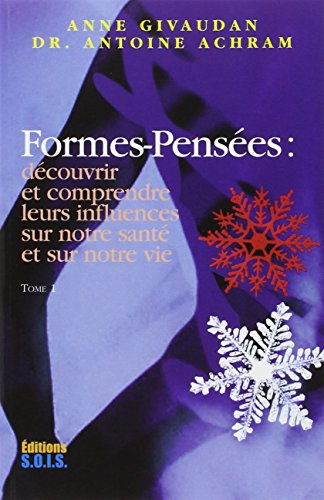 Formes-Pensées - Découvrir et comprendre leurs influences sur notre santé et sur notre vie, Tome 1 par Anne Givaudan