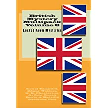 British Mystery Multipack Volume 8 – Locked Room Mysteries: The Big Bow Mystery, The Four Just Men, The Invisible Man, The Wrong Shape, The Valley of Fear ... Mystery (Illustrated) (English Edition)
