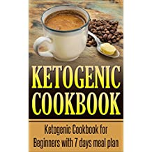 Ketogenic Cookbook: Ketogenic Cookbook for Beginners with 7 Days Meal Plan (Ketogenic Recipes, Ketogenic Cookbook for Weight Loss, Ketogenic Cookbook for Beginners, Cookbook) (English Edition)