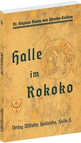 Halle im Rokoko [1730 bis 1780]: Ein Stadtkulturbild aus der Zeit Friedrichs des Großen...