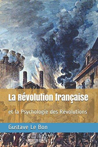 La Révolution française: et la Psychologie des Révolutions por Gustave Le Bon