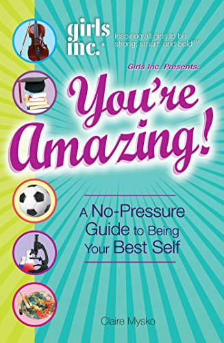 girls-inc-presents-youre-amazing-a-no-pressure-gude-to-being-your-best-self-english-edition