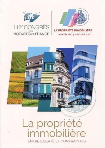 La propriété immobilière: Entre libertés et contraintes - 112e Congrès des Notaires de France - Nantes du 5 au 8 juin 2016. par Acnf