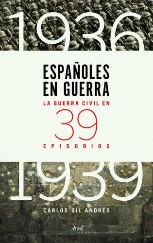 Españoles en guerra: La guerra civil en 39 episodios por Carlos Gil Andrés