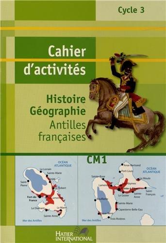 Histoire Géographie CM1 : Cahier d'activités Antilles françaises