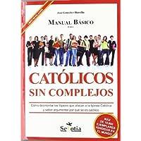Manual Básico para Católicos sin Complejos: Cómo desmontar los tópicos que atacan a la Iglesia