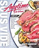 Sous Vide Cookbook Anytime At Home: Complete Effortless Low-Temperature Easy and Simple Meals