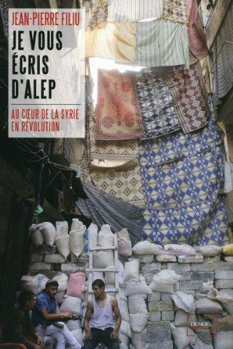 Je vous écris d'Alep: Au cœur de la Syrie en révolution
