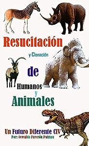inseminación artificial animales: Resucitación y Clonación de Humanos y Animales (Un Futuro Diferente nº 104)