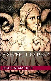 A Secret Lies Deep by [Hatmacher, JAKe]