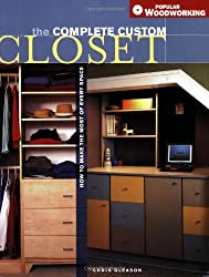 The Complete Custom Closet: How to Make the Most of Every Space (Popular Woodworking)