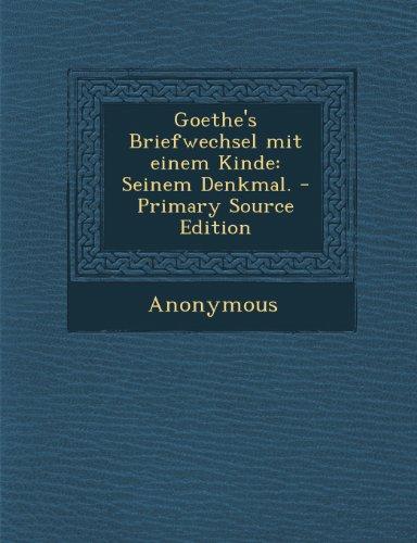 Goethe's Briefwechsel Mit Einem Kinde: Seinem Denkmal. - Primary Source Edition