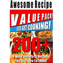200+ Awesome Recipe Value Pack! - A Wide Variety Of Recipes You Are Sure To Enjoy!  (English Edition)