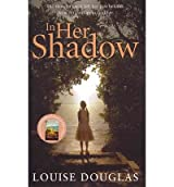 [ IN HER SHADOW BY DOUGLAS, LOUISE](AUTHOR)HARDBACK
