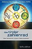 Das Tiroler Zahlenrad: Das Geheimnis unserer Geburtszahlen - Johanna Paungger, Thomas Poppe