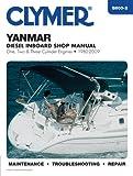 Clymer Yanmar Diesel Inboard Shop Manual One, Two & Three Cylinder Engines 1980-2009 (Clymer Motorcycle Repair)