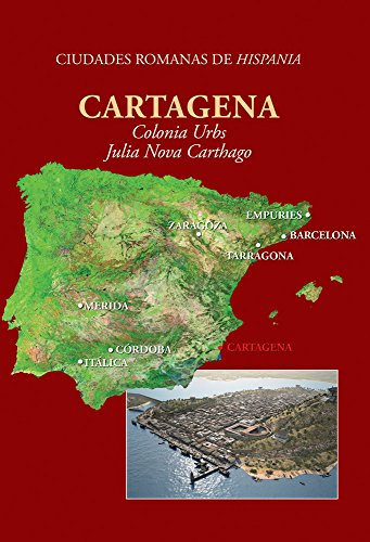 Cartagena: Colonia Urbs Julia Nova Carthago (Ciudades romanas de Hispania)